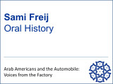 Sami Freij Oral History - Arab Americans and the Automobile